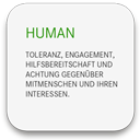 HUMAN - Toleranz, Engagement, Hilfsbereitschaft und Achtung gegenüber Mitmenschen und ihren Interessen.